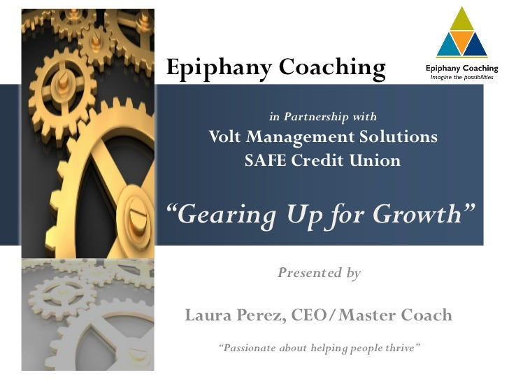 "Epiphany Coaching              in Partnership with   Volt Management Solutions        SAFE Credit Union""Gearing Up for Gro..."