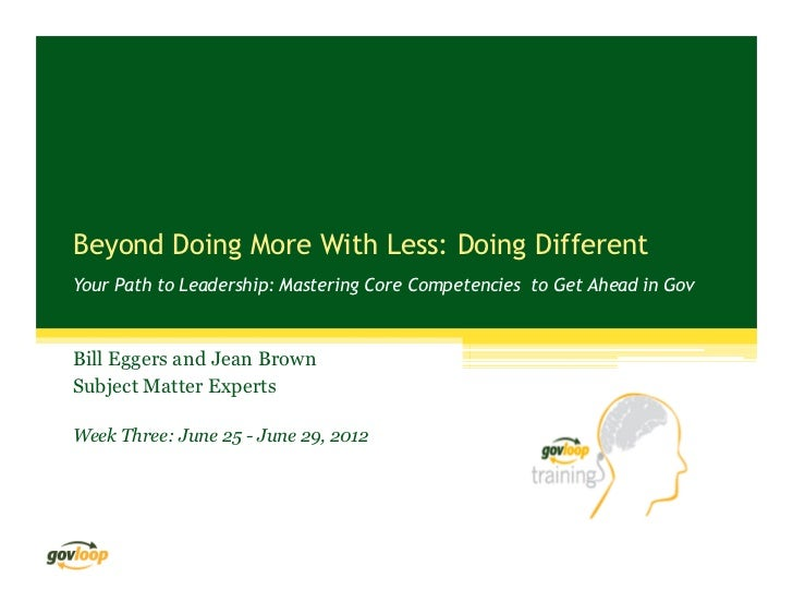 Beyond Doing More With Less: Doing DifferentYour Path to Leadership: Mastering Core Competencies to Get Ahead in GovBill E...