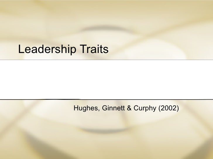 Leadership Traits Hughes, Ginnett & Curphy (2002)