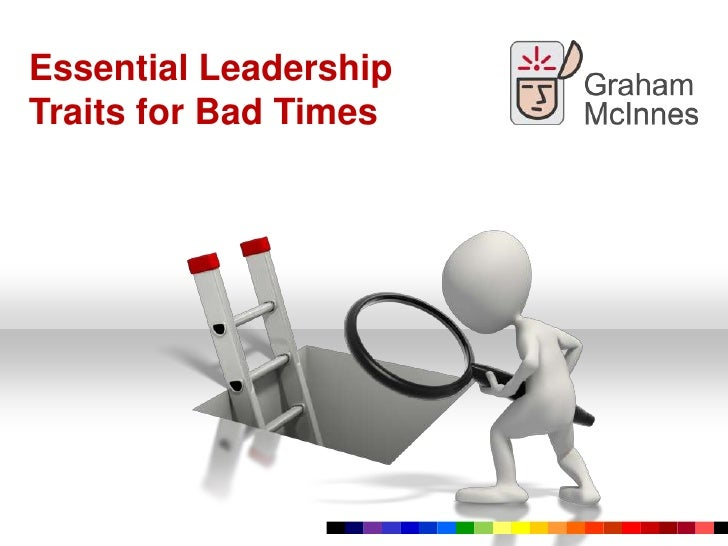 Essential Leadership Traits for Bad Times<br />
