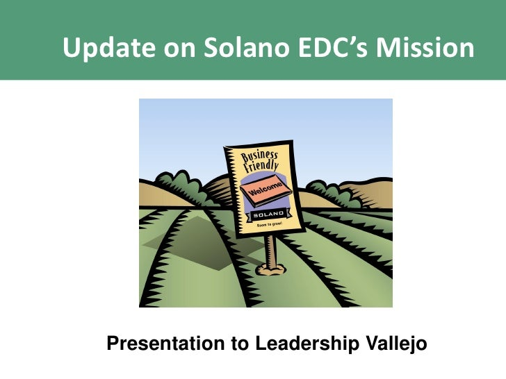 Update on Solano EDC's Mission        Presentation to Leadership Vallejo