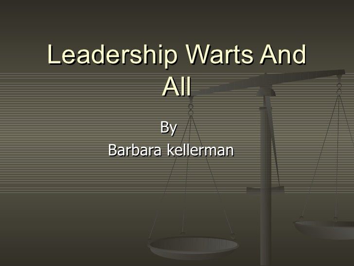 Leadership Warts And All By  Barbara kellerman
