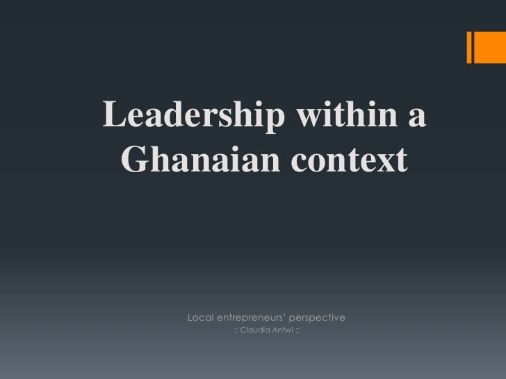 Leadership within a Ghanaian context    Local entrepreneurs' perspective             :: Claudia Antwi ::
