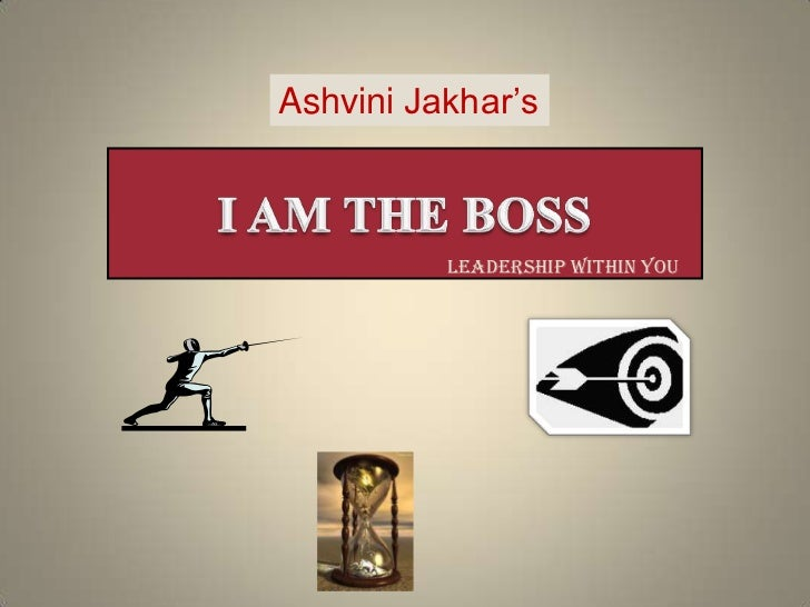 AshviniJakhar's<br />I AM THE BOSS<br />LEADERSHIP WITHIN YOU<br />
