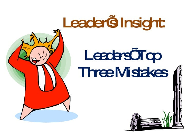 Leader's Insight: Leaders' Top Three Mistakes