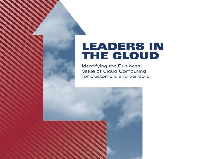 Leaders In The Cloud    Identifying the Business Value of Cloud Computing              for Customers and Vendors