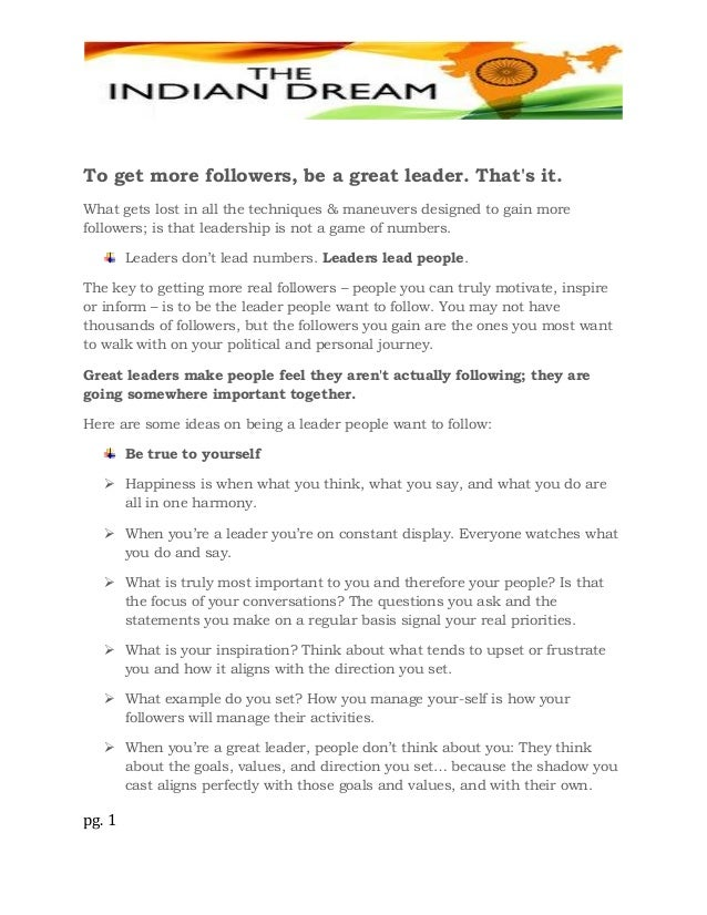 pg. 1 To get more followers, be a great leader. That's it. What gets lost in all the techniques & maneuvers designed to ga...
