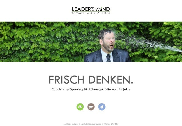 Matthias Hanitsch | hanitsch@leadersmind.de | +49 157 5297 2227 FRISCH DENKEN. Coaching & Sparring für Führungskräfte und ...
