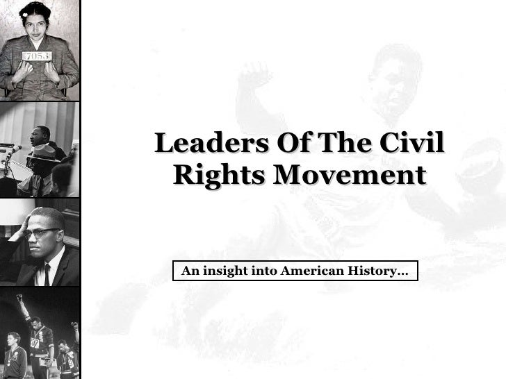 Leaders Of The Civil Rights Movement An insight into American History…