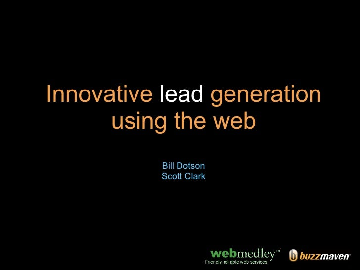 Innovative  lead  generation using the web Bill Dotson Scott Clark