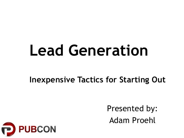 Lead Generation Inexpensive Tactics for Starting Out  Presented by: Adam Proehl