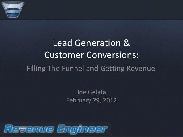 Lead Generation &     Customer Conversions:Filling The Funnel and Getting Revenue              Joe Gelata           Februa...