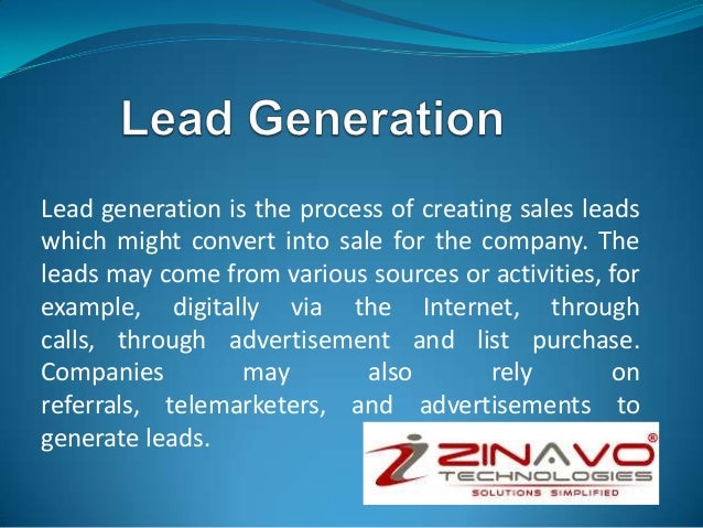 Lead generation is the process of creating sales leads which might convert into sale for the company. The leads may come f...