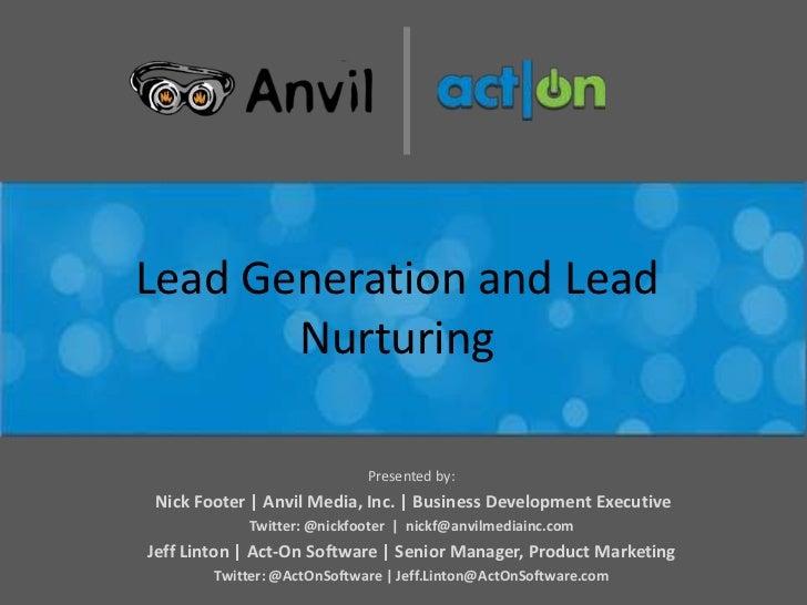 Lead Generation and Lead       Nurturing                             Presented by:Nick Footer | Anvil Media, Inc. | Busine...