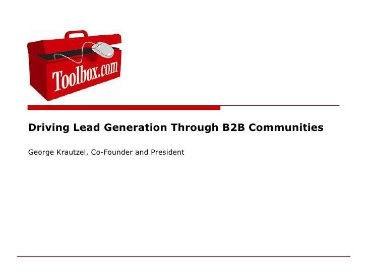 Driving Lead Generation Through B2B Communities<br />George Krautzel, Co-Founder and President<br />