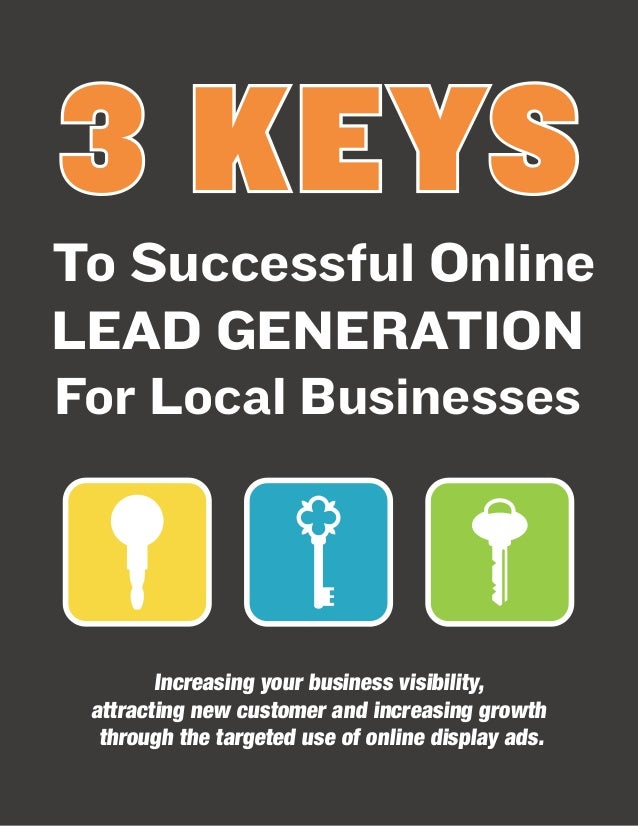 3 KEYS To Successful Online LEAD GENERATION For Local Businesses  Increasing your business visibility, attracting new cust...