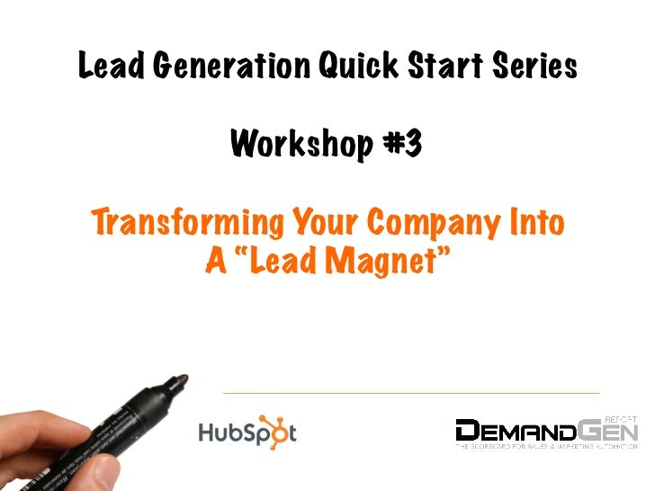 """Lead Generation Quick Start Series          Workshop #3Transforming Your Company Into       A """"Lead Magnet"""""""