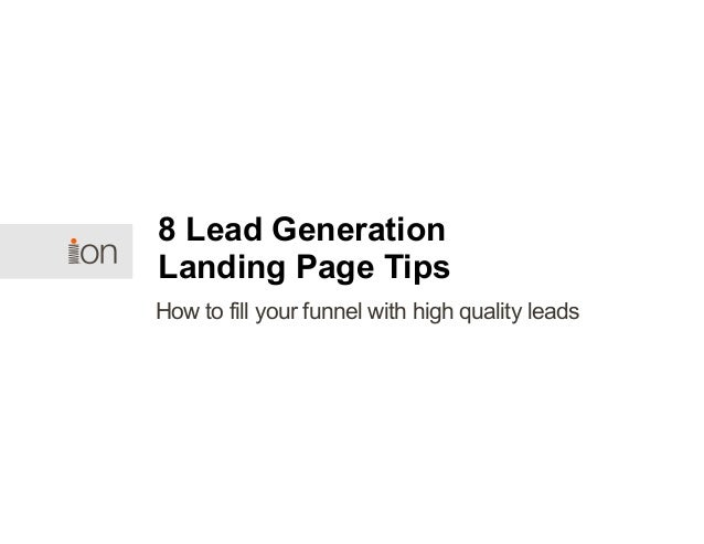 How to fill your funnel with high quality leads 8 Lead Generation Landing Page Tips