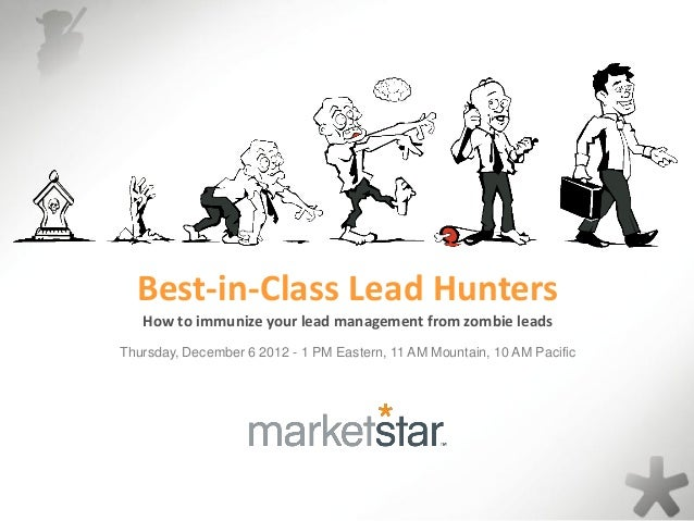 Best-in-Class Lead Hunters How to immunize your lead management from zombie leads Thursday, December 6 2012 - 1 PM Eastern...