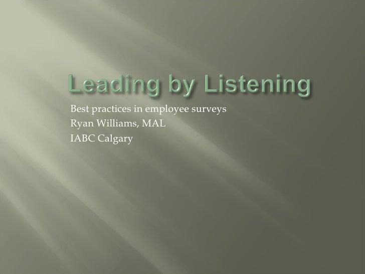 <ul><li>Best practices in employee surveys </li></ul><ul><li>Ryan Williams, MAL </li></ul><ul><li>IABC Calgary </li></ul>