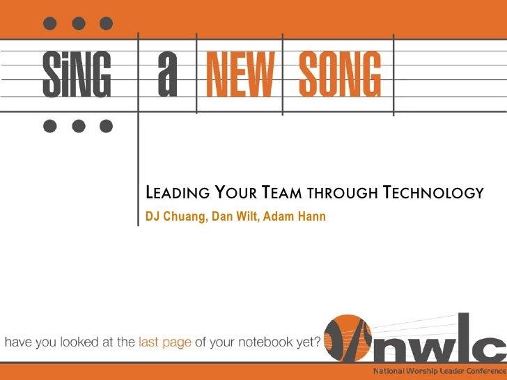 LEADING YOUR TEAM THROUGH TECHNOLOGY DJ Chuang, Dan Wilt, Adam Hann