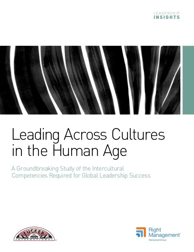 Leading Across Culturesin the Human AgeA Groundbreaking Study of the InterculturalCompetencies Required for Global Leaders...