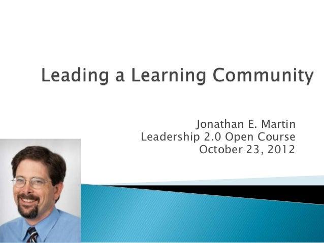 Jonathan E. MartinLeadership 2.0 Open Course          October 23, 2012