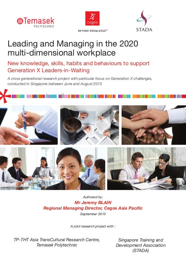 Leading and Managing in the 2020 multi-dimensional workplace New knowledge, skills, habits and behaviours to support Gener...