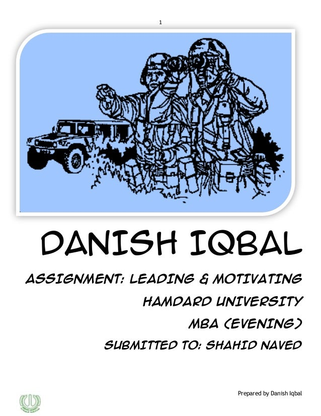1  DANISH IQBAL ASSIGNMENT: LEADING & MOTIVATING HAMDARD UNIVERSITY MBA (EVENING) SUBMITTED TO: SHAHID NAVED  Prepared by ...