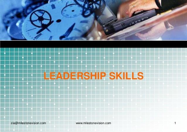 LEADERSHIP SKILLS  zia@milestonevision.com  www.milestonevision.com  1