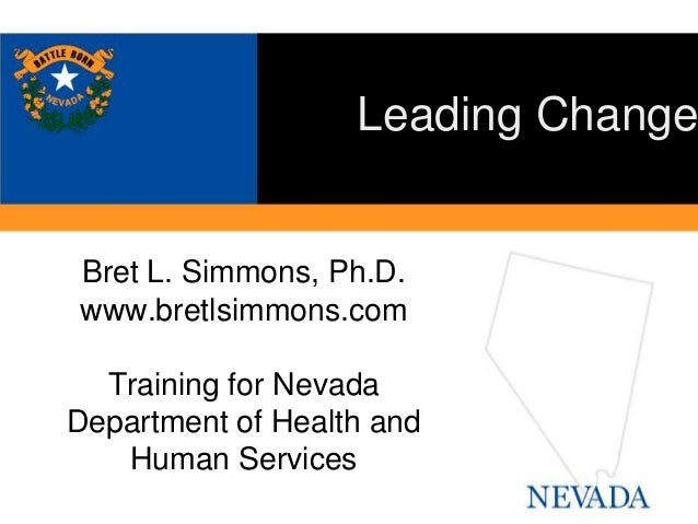 Bret L. Simmons, Ph.D. www.bretlsimmons.com Training for Nevada Department of Health and Human Services Leading Change