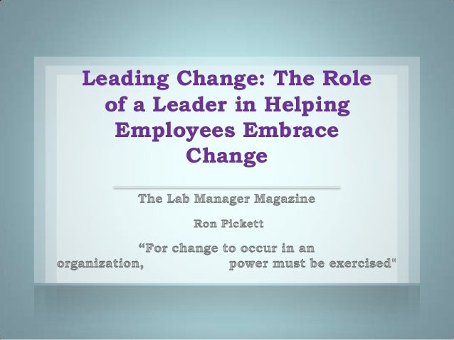Leading Change: The Role of a Leader in Helping Employees Embrace Change