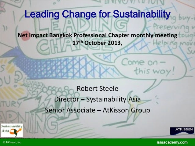 Leading Change for Sustainability Net Impact Bangkok Professional Chapter monthly meeting 17th October 2013,  Robert Steel...