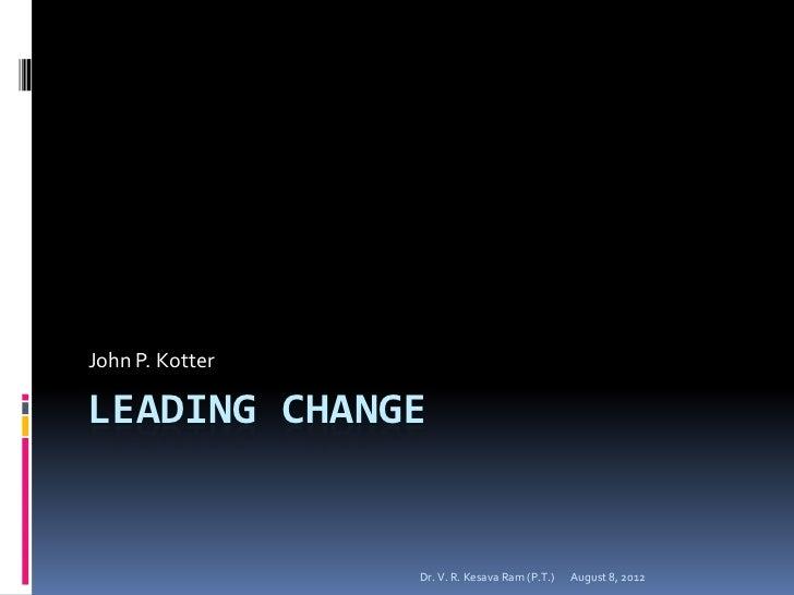 John P. KotterLEADING CHANGE                 Dr. V. R. Kesava Ram (P.T.)   August 8, 2012