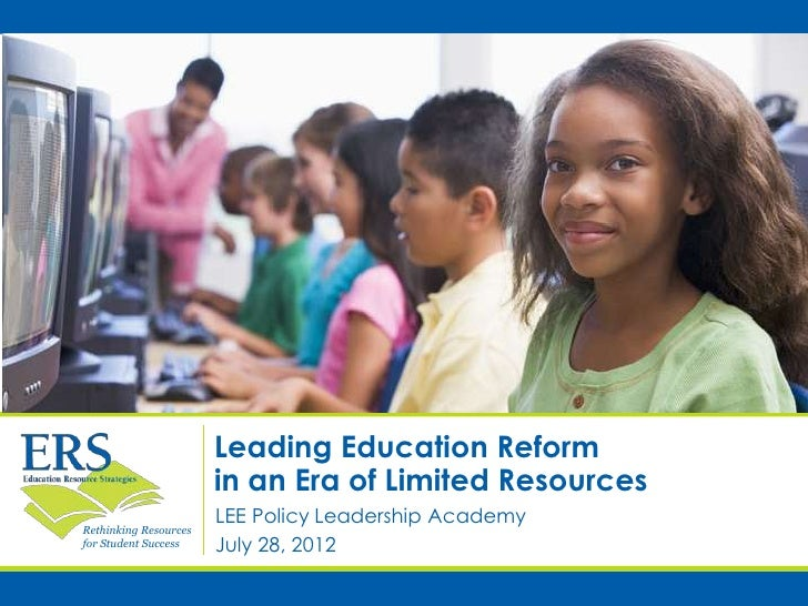 Leading Education Reform                       in an Era of Limited Resources                       LEE Policy Leadership ...