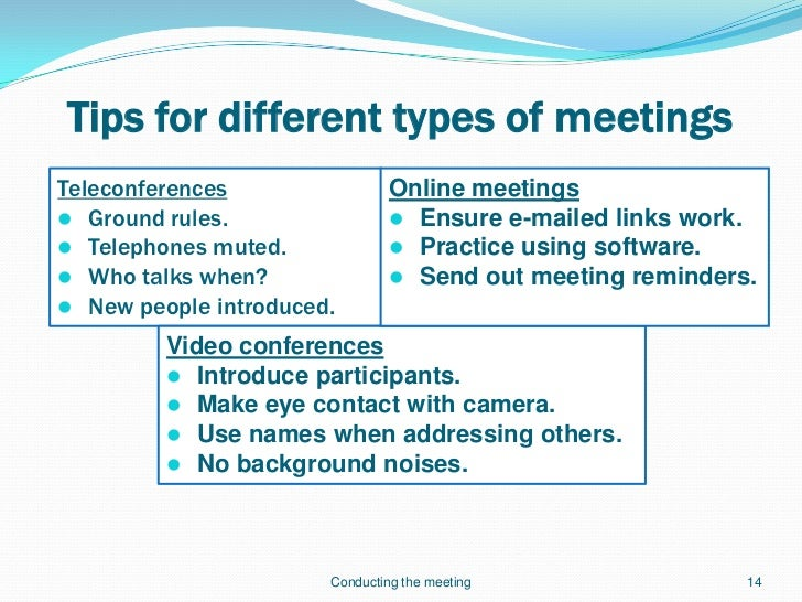 tips for meetings Meetings aren't exactly the most popular workplace activity, as illustrated by this passage from the book jpod by douglas coupland: here's my theory about meetings and life the three things.