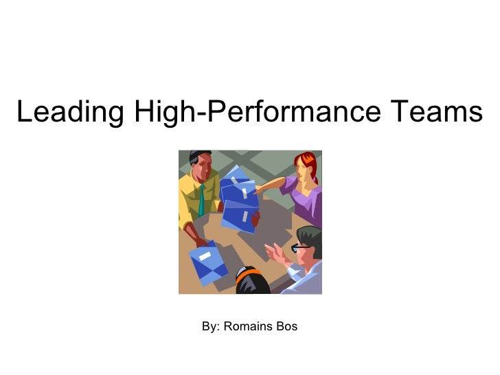high performing teams essay Organizational leaders can foster team performance best by building a strong  performance ethic rather than by establishing a team-promoting environment.