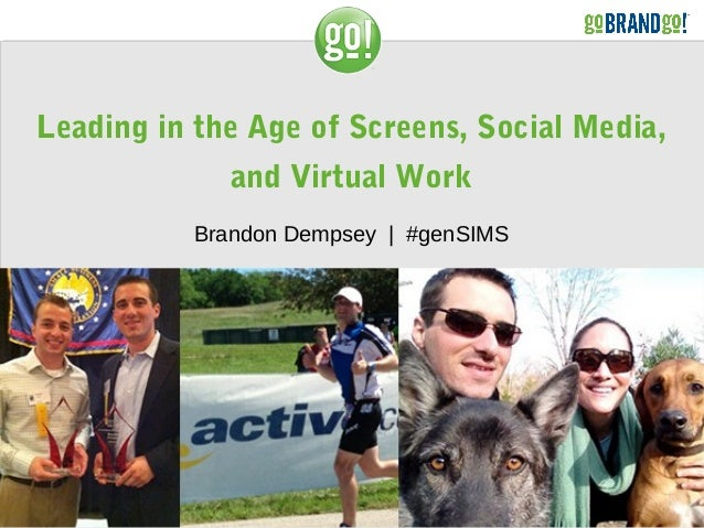 Leading in the Age of Screens, Social Media, and Virtual Work Brandon Dempsey | #genSIMS