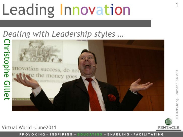 Leading Innovation<br />1<br />Dealing with Leadership styles …<br />Christophe Gillet<br />Virtual World –June2011<br />