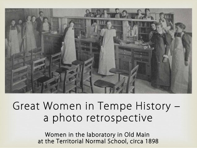 Great Women in Tempe History –a photo retrospectiveWomen in the laboratory in Old Mainat the Territorial Normal School, ci...