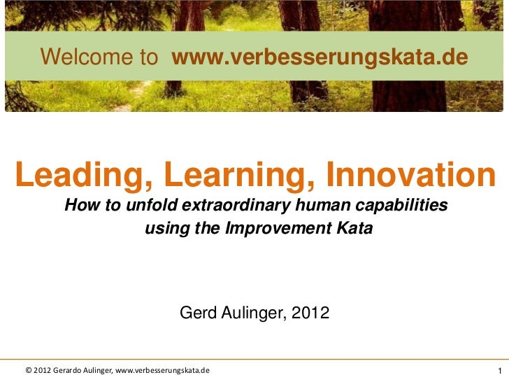 Welcome to www.verbesserungskata.deLeading, Learning, Innovation          How to unfold extraordinary human capabilities  ...