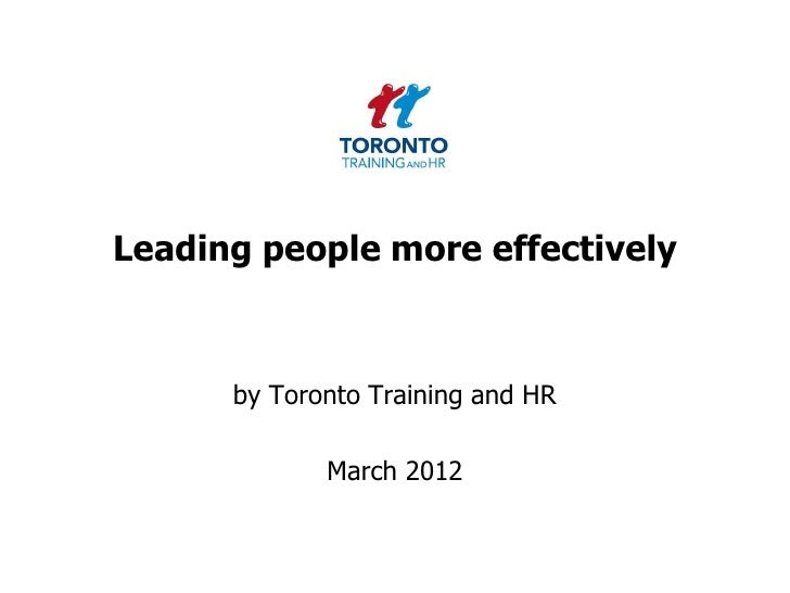 Leading people more effectively      by Toronto Training and HR             March 2012