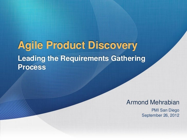 Agile Product DiscoveryLeading the Requirements GatheringProcess                            Armond Mehrabian              ...