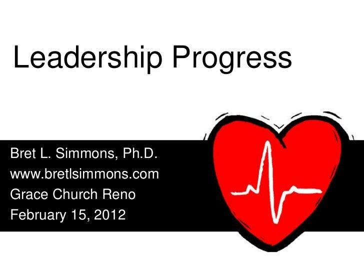 Leadership ProgressBret L. Simmons, Ph.D.www.bretlsimmons.comGrace Church RenoFebruary 15, 2012
