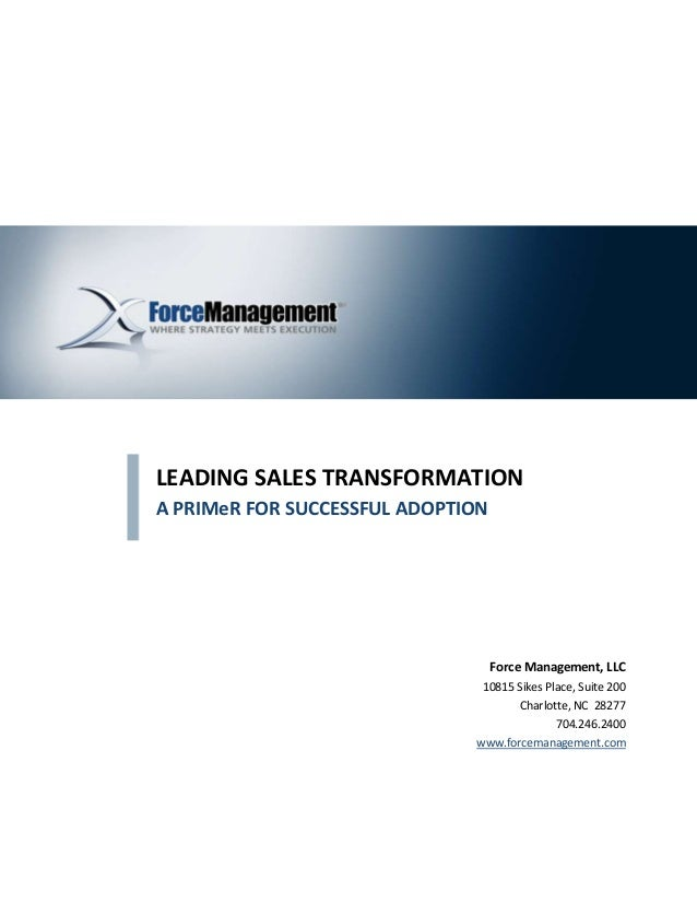 LEADING SALES TRANSFORMATIONA PRIMeR FOR SUCCESSFUL ADOPTION                                   Force Management, LLC      ...