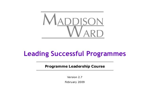 Programme Leadership Course Version 2.7 February 2009 Leading Successful Programmes