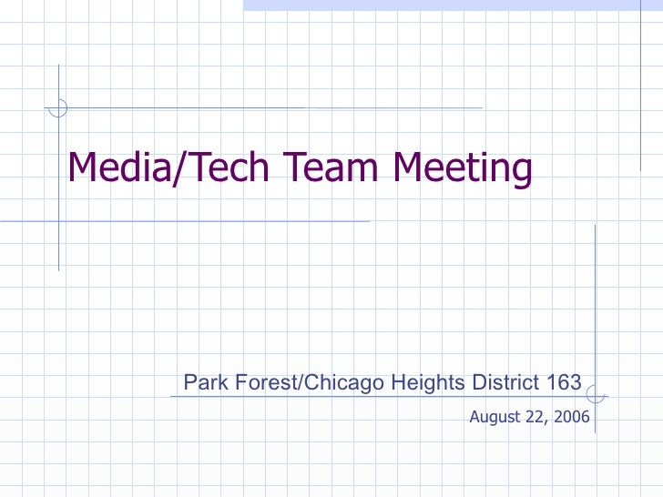 Media/Tech Team Meeting August 22, 2006 Park Forest/Chicago Heights District 163