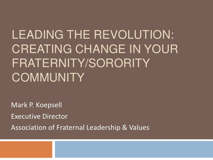 Leading the revolution:  Creating change in your fraternity/sorority community<br />Mark P. Koepsell<br />Executive Direct...