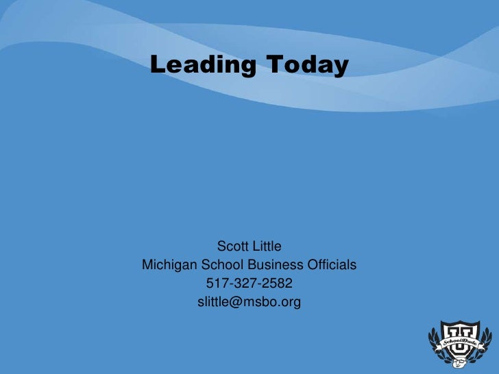 Leading Today                  Scott Little Michigan School Business Officials           517-327-2582         slittle@msbo...