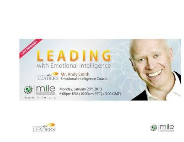 Download Full Presentation File Here:- http://community.mile.org/index.php/downloads/file/50-leading-with- emotional-intel...